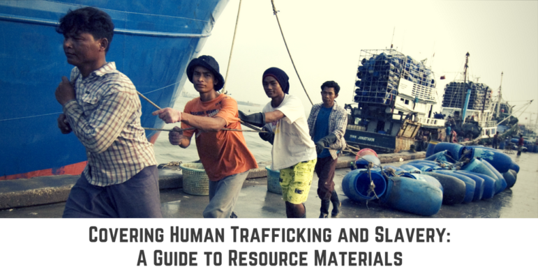 Covering Human Trafficking and Slavery A Guide to Resource Materials 771x386